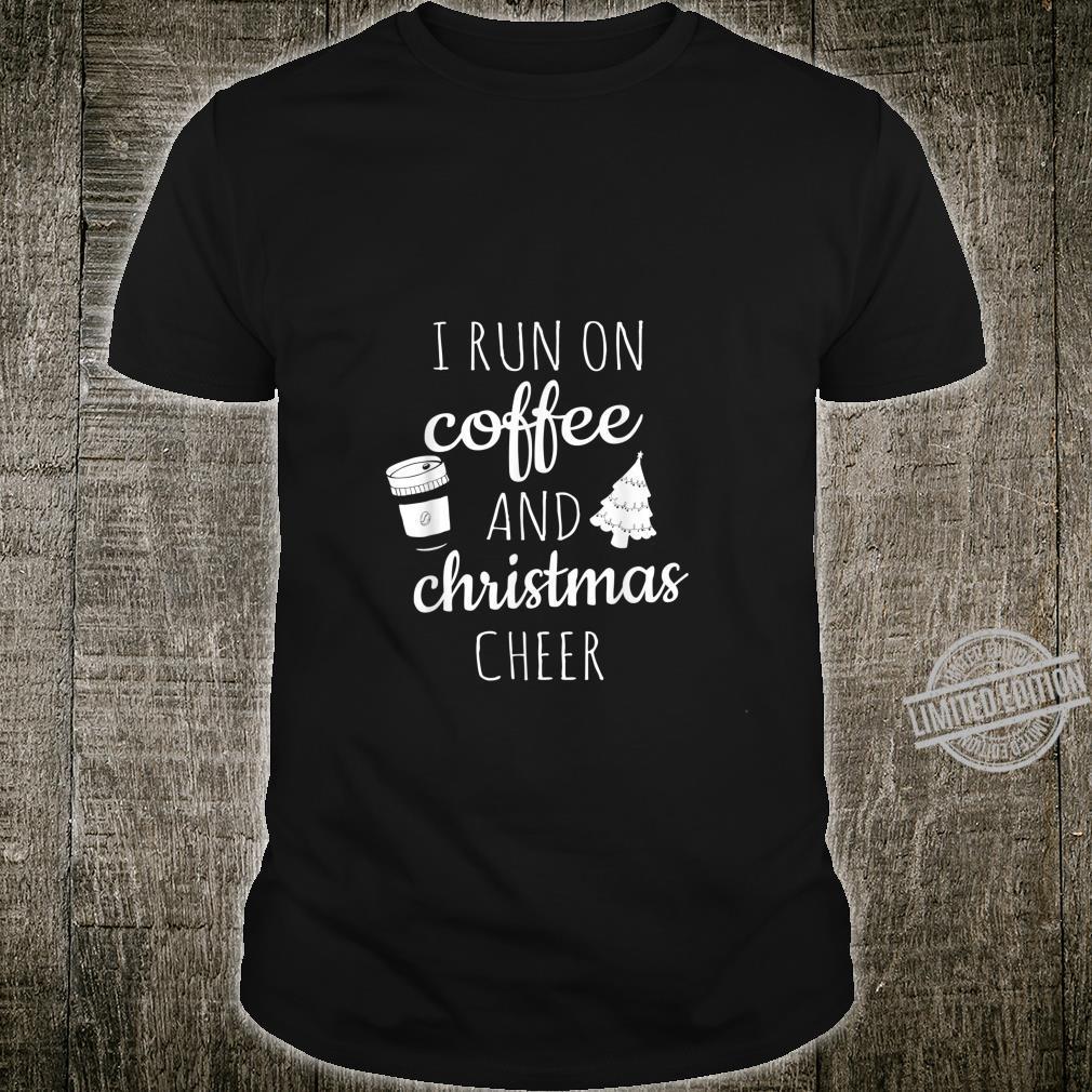 I Run On Coffee and Christmas Cheer Cute Xmas Shirt