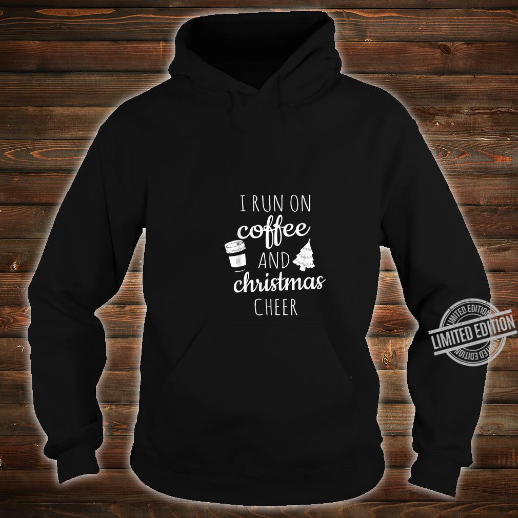 I Run On Coffee and Christmas Cheer Cute Xmas Shirt hoodie