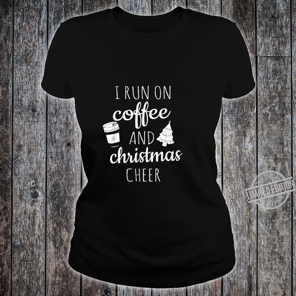 I Run On Coffee and Christmas Cheer Cute Xmas Shirt ladies tee
