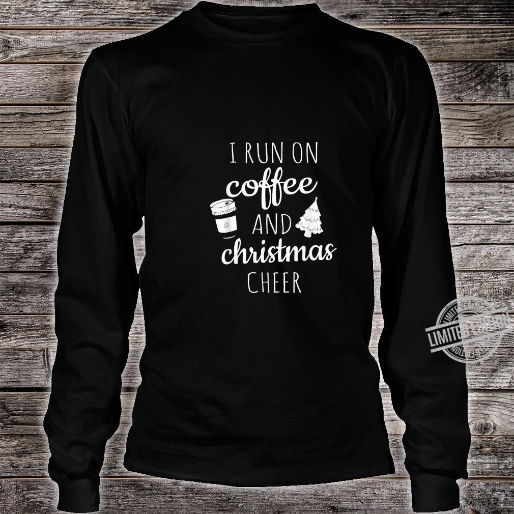 I Run On Coffee and Christmas Cheer Cute Xmas Shirt long sleeved