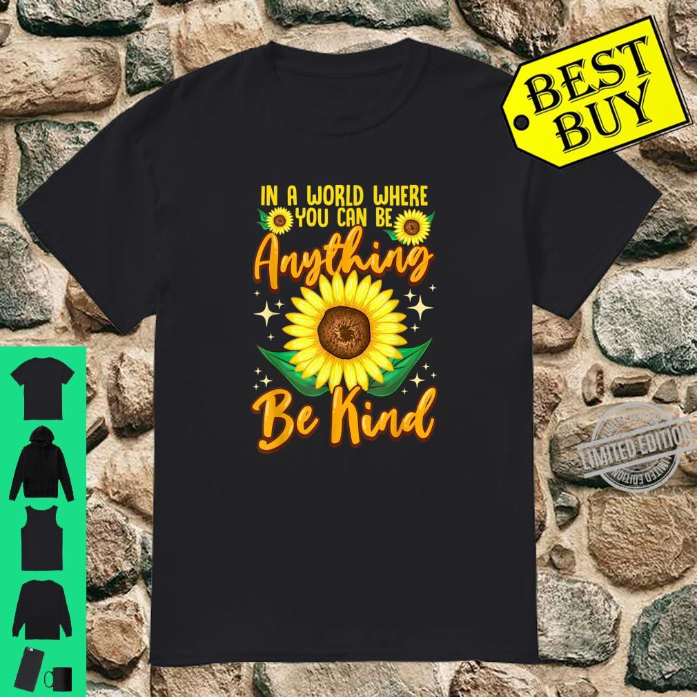 In A World Where You Can Be Anything Be Kind Sunflowers Shirt