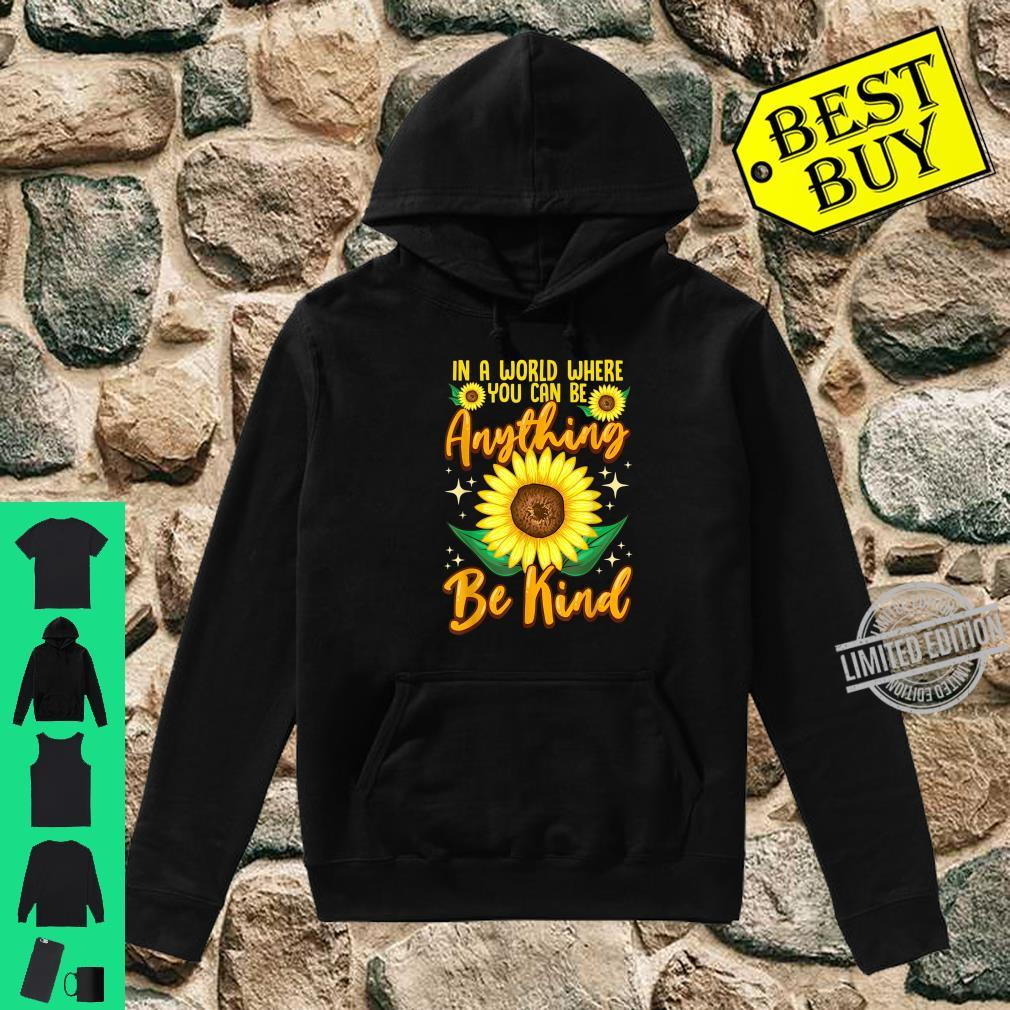In A World Where You Can Be Anything Be Kind Sunflowers Shirt hoodie