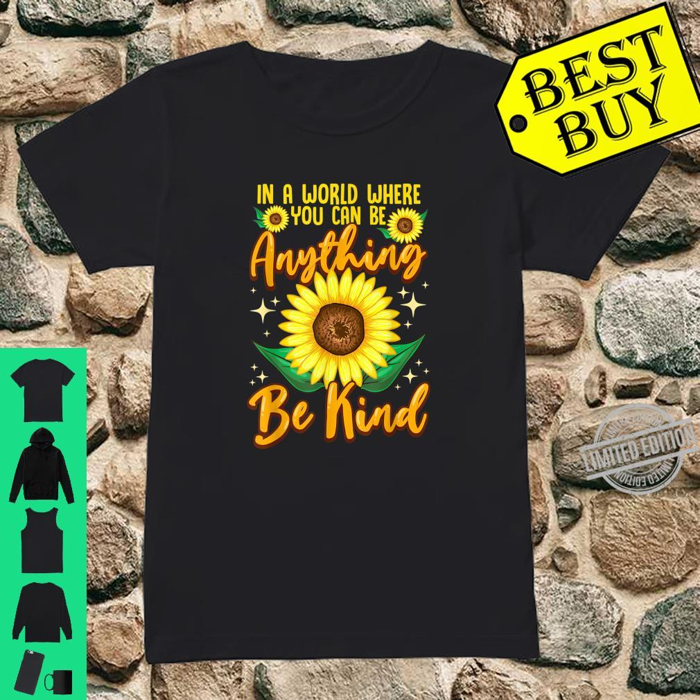 In A World Where You Can Be Anything Be Kind Sunflowers Shirt ladies tee