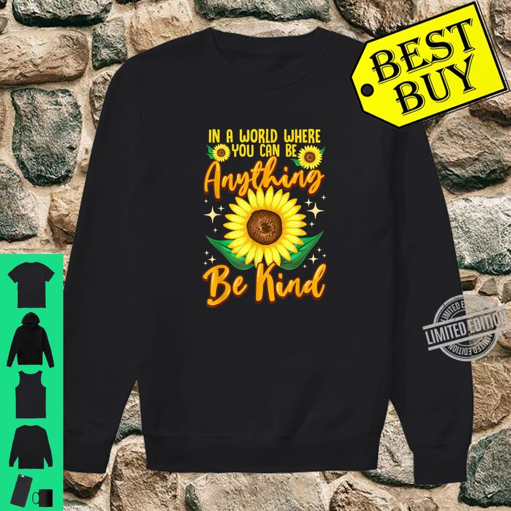 In A World Where You Can Be Anything Be Kind Sunflowers Shirt sweater