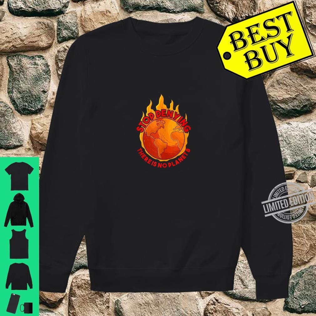 There is no Planet B, Stop Denying Earth day Shirt sweater