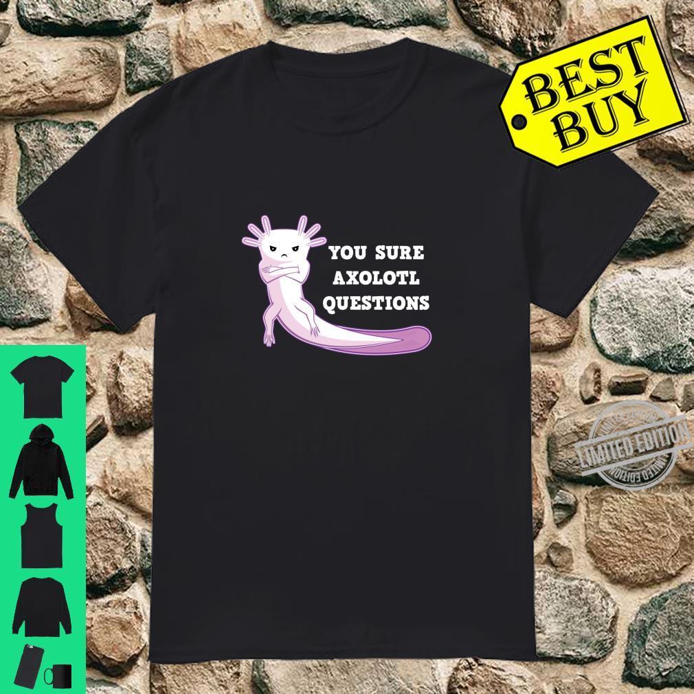 You Sure Axolotl Questions Axolotls Amphibian Reptile Shirt