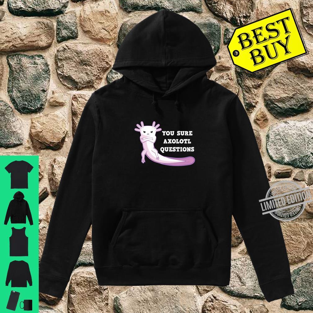 You Sure Axolotl Questions Axolotls Amphibian Reptile Shirt hoodie